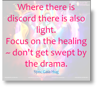 Where there is discord there is also light. Focus on the healing ~ don't get swept by the drama. Sync Gaia Hug
